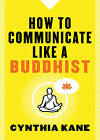 How to Communicate Like a Buddhist by Cynthia Kane (Paperback, 2016)