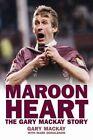Maroon Heart: The Gary Mackay Story by Gary Mackay (Hardback, 2008)
