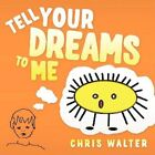 Tell Your Dreams to Me 9781438901626 by Chris Walter Paperback