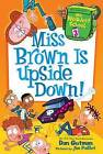 Miss Brown Is Upside Down! by Dan Gutman (Hardback, 2015)