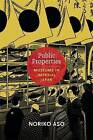 Public Properties: Museums in Imperial Japan by Noriko Aso (Paperback, 2013)