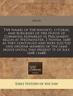 The Names of the Knights, Citizens, and Burgesses of the House of Commons Assembled in Parliament Begun at Westminster, 3 Novem. 1640 as They Continued and Were Elected and Sworne Members of the Same House Untill This Present 11 of July, 1648. (1648) by Anon (Paperback / softback, 2011)