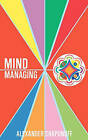 Mind Managing: Using Your Thoughts, Feelings, and Behaviors for Health and Self-Development by Alexander Chapunoff (Paperback / softback, 2011)