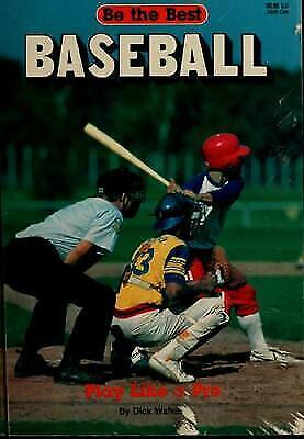 Be The Best / Baseball : Play Like a Pro by Dick Walker