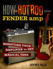 How to Hot Rod Your Fender AMP: Modifying Your Amplifier for Magical Tone by Jeffrey Fella (Paperback, 2011)