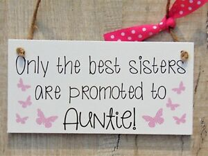 Handmade Plaque Only The Best Sisters Promoted To Auntie Gift Sign