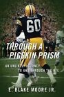 Through a Pigskin Prism: An Unlikely Journey to and Through the NFL by E Blake Moore, E Blake Moore Jr (Paperback / softback, 2014)