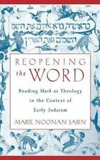 Reopening the Word : Reading Mark as Theology in the Context of Early Judaism...