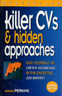 Killer CVs and Hidden Approaches: Give Yourself an Unfair Advantage in the Executive Job Market by Graham Perkins (Paperback, 1997)