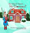 But What If There's No Chimney? by Mandy Hussey, Emily Weisner Thompson (Hardback, 2016)
