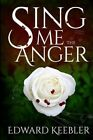 Sing Me the Anger by Edward Keebler (Paperback / softback, 2014)