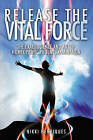 Release the Vital Force: The Exact Science and Art of Homoeopathic Patient Examination by Nikki Henriques (Paperback / softback, 2009)