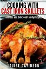 Cooking with Cast Iron Skillets: Timeless and Delicious Family Recipes by Louise Davidson (Paperback / softback, 2015)