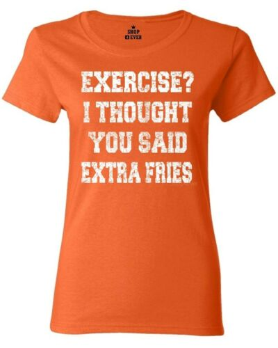 Exercise I Thought You Said Extra Fries Women/'s T-Shirt Funny Gym Workout Shirt