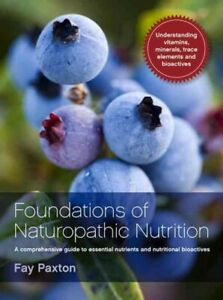 Foundations of Naturopathic Nutrition : A Comprehensive Guide to Essential Nu...