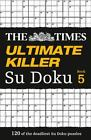 The Times Ultimate Killer Su Doku : 120 of the Deadliest Su Doku Puzzles by Puzzler Media Staff and Times Mind Games Staff (2013, Paperback)
