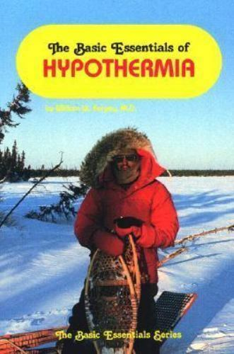 The Basic Essentials of Hypothermia by William W. Forgey