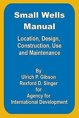 Small Wells Manual: Location, Design, Construction, Use and Maintenance by Gibs