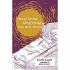 Art of Living, Art of Dying: Spiritual Care for a Good Death by Carlo Leget (Paperback, 2017)