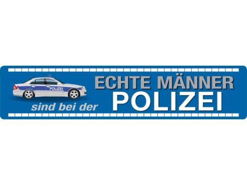 Blechschild Straßenschild Echte Männer sind bei der Polizei 46x10 cm STR 189