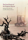 Good Pirates of the Forgotten Bayous by Ken Wells (Paperback, 2008)