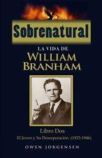 Sobrenatural: La Vida De William Branham, Libro Dos, Español