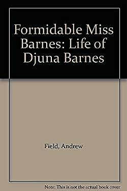 Formidable Miss Barnes : A Biography of Djuna Barnes by Field, Andrew