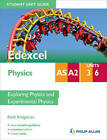 Edexcel AS/A2 Physics Student Unit Guide: Units 3 and 6 Exploring Physics and Experimental Physics by Keith Bridgeman (Paperback, 2013)