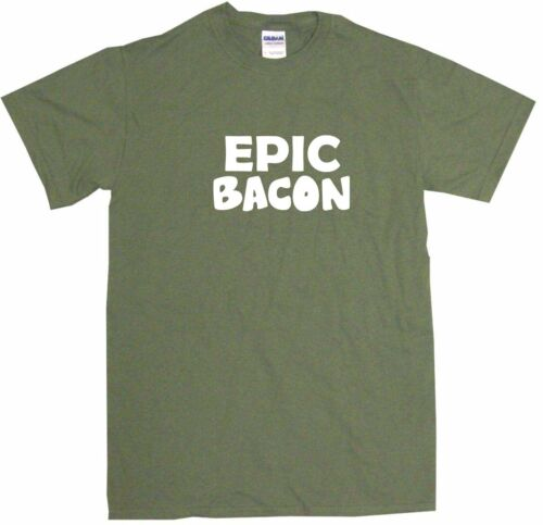 Epic Bacon Mens Tee Shirt Pick Size /& Color Small 6XL