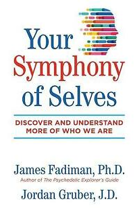 Your Symphony of Selves : Discover and Understand More of Who We Are