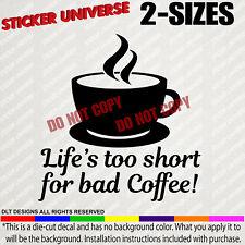 Life/'s Too Short For Bad Coffee Funny Car Window Decal Bumper Sticker Mocha 0734