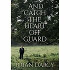 And Catch the Heart off Guard by Brian D'Arcy (Hardback, 2015)