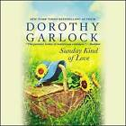 Sunday Kind of Love by Dorothy Garlock (CD-Audio, 2016)