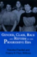 Gender, Class, Race and Reform in the Progressive Era (1994, Paperback)