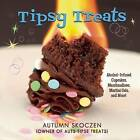 Tipsy Treats: Alcohol-Infused Cupcakes, Marshmallows, Martini Gels, and More! by Autumn Skoczen (Hardback, 2015)
