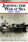 Joining the War at Sea 1939-1945: A Destroyer's Role in World War II Naval Convoys and Invasion Landings by Franklyn E Dailey (Paperback / softback, 2009)