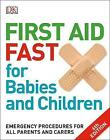 First Aid Fast for Babies and Children: Emergency Procedures for all Parents and Carers by DK (Paperback, 2017)