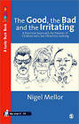 The Good, the Bad and the Irritating: A Practical Approach for Parents of Children Who are Attention Seeking by Nigel Mellor (Paperback, 2000)
