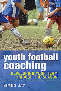 Youth-Football-Coaching-Developing-Your-Team-Through-the-Season-Simon-Jay-Use