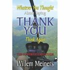 Thank You Whatever You Thought Think Again Meiners Willem Paperback Print on De