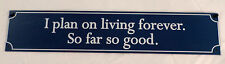 I Plan On Living Forever.  So Far So Good! Funny Metal Sign New