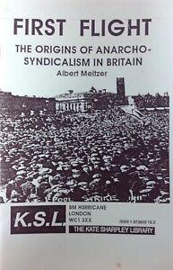 First Flight : The Origins of Anarchosyndicalism in Britain by Albert Meltzer
