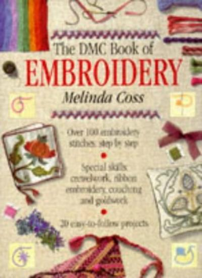 The DMC Book of Embroidery By Melinda Coss