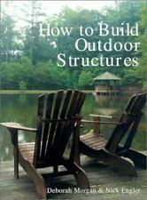 How to Build Outdoor Structures Morgan, Deborah, Engler, Nick Paperback