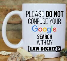 Please do not confuse your Google search with my Law Degree Gift coffee mug