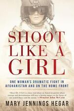 Shoot Like a Girl: One Woman's Dramatic Fight in Afghanistan Mary Jennings Hegar
