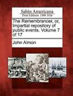 The Remembrancer, Or, Impartial Repository of Public Events. Volume 7 of 17 by John Almon (Paperback / softback, 2012)