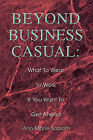 Beyond Business Casual: What to Wear to Work If You Want to Get Ahead by Ann Marie Sabath (Paperback / softback, 2004)