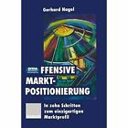 Offensive Marktpositionierung: In Zehn Schritten Zum Einzigartigen Marktprofil by Gabler Verlag (Paperback / softback, 2014)