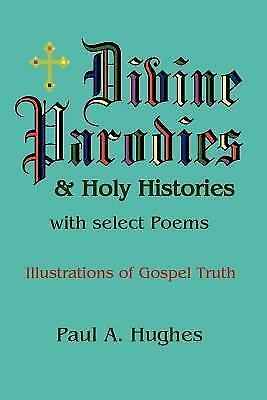 Divine Parodies and Holy Histories: with Select Poems by Paul Hughes (2007,...